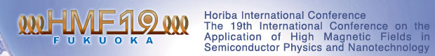 HMF 19 | The 19th International Conference on the Application of High Magnetic Fields in Semiconductor Physics and Nanotechnology | August 1-6, 2010 | FUKUOKA,JAPAN